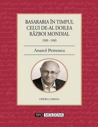 coperta carte basarabia in timpul celui de al doilea razboi mondial  de anatol petrencu