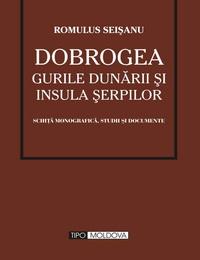 coperta carte dobrogea gurile dunarii si insula serpilor de romulus seisanu