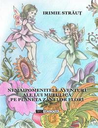 coperta carte nemaipomenitele aventuri ale lui mutulica pe planeta zanelor flori  de irimie straut