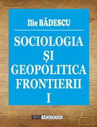 coperta carte sociologia si geopolitica frontierii vol. i de ilie badescu