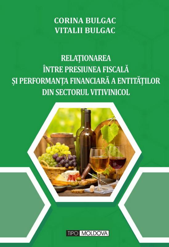 coperta carte relaȚionarea Între presiunea fiscalĂ   Și performanȚa financiarĂ a  entitĂȚilor din sectorul  vitivinicol de bulgac corina, bulgac vitalii