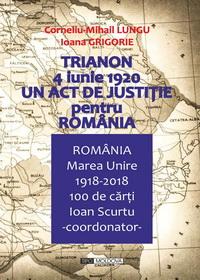 coperta carte trianon 4 iunie 1920 un act de justitie pentru romania de corneliu mihail lungu, ioana grigorie